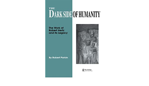 The Dark Side of Humanity: The Work of Robert Hertz and its Legacy
