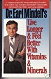 Dr. Earl Mindell's Live Longer and Feel Better with Vitamins and Minerals, Earl L. Mindell, 0879836520