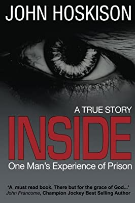 Inside - One Mans Experience of Prison: Mr John Hoskison: 9781492299738: Amazon.com: Books