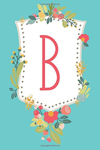 B (6x9 Monogrammed Journal): Lined Personalized Writing Notebook, 120 Pages ? Teal Blue and Peony Pink Flowers with Initial Letter Monogram, Perfect ... Other Holidays (Shield Monogram) (Volume (Two Monogram)