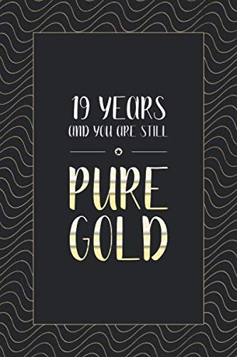 19th Birthday Notebook: Lined Journal / Notebook - Stylish 19th Birthday Gift - Fun And Practical Alternative to a Card - Funny 19 yr Old Gift For Men and Women - 19 Years And You Are Still Pure Gold