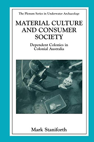 Material Culture and Consumer Society: Dependent Colonies in Colonial Australia (The Springer Series in Underwater ()