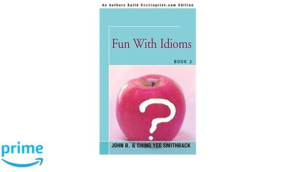 Amazon com: Fun With Idioms: Book 2 (9780595350780): John