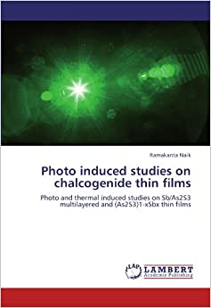 Photo induced studies on chalcogenide thin films: Photo and thermal induced studies on Sb/As2S3 multilayered and (As2S3)1-xSbx thin films
