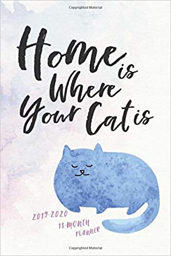 Calendar From May 2017 Through December 2020 2019   2020 18 Month Planner; Home is Where Your Cat Is: The Cat