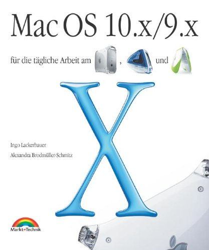 Mac OS 10.x/9.x Für die tägliche Arbeit am PowerMac, iMac und iBook (Macintosh Bücher) Broschiert – 15. August 2001 Ingo Lackerbauer Markt+Technik 3827260507