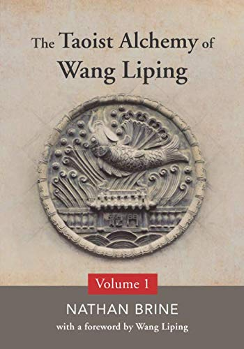 The Taoist Alchemy of Wang Liping: Volume One