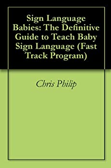 Sign Language Babies: The Definitive Guide to Teach Baby ...