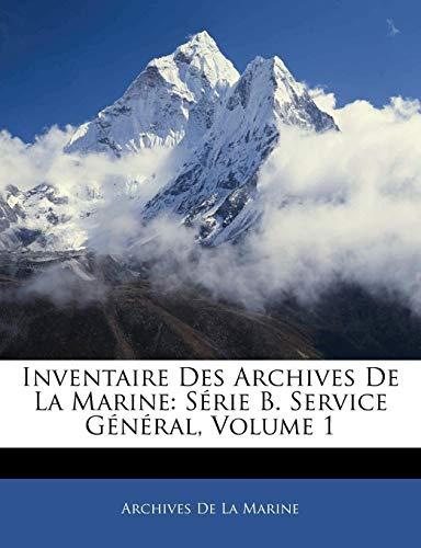 Inventaire Des Archives De La Marine: Série B. Service Général, Volume 1 (French Edition) Archives De La Marine