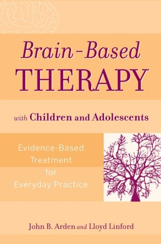 Brain-Based Therapy with Children and Adolescents