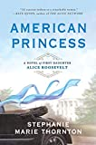 American Princess: A Novel of First Daughter Alice Roosevelt by  Stephanie Marie Thornton in stock, buy online here