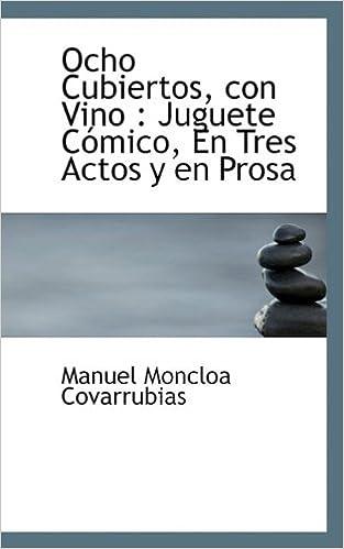 Ocho Cubiertos, con Vino: Juguete Cómico, En Tres Actos y en Prosa: Manuel Moncloa Covarrubias: 9781115075701: Amazon.com: Books