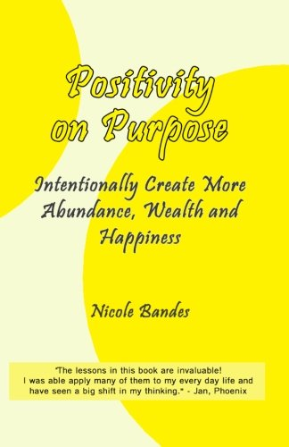 Positivity on Purpose: Intentionally Create More Abundance, Wealth and Happiness pdf epub