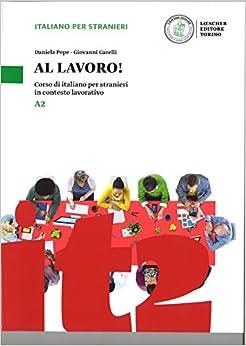 Al Lavoro! Corso Di Italiano Per Stranieri In Contesto Lavorativo. Livello A2 por Daniela Pepe epub
