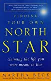 Finding Your Own North Star: Claiming the Life You Were Meant to Live 1st (first) , 3rd (third) Pri Edition by Beck, Martha published by Harmony (2002)