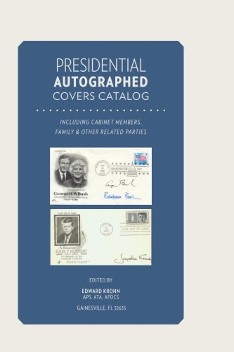 Presidential Autographed Covers Catalog: Including Cabinet Members, Family & other Affiliated Parties