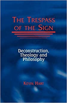Book The Trespass of the Sign: Deconstruction, Theology and Philosophy (Perspectives in Continental Philosophy) by Kevin Hart (2000-08-31)