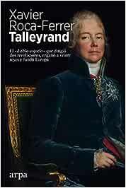 Talleyrand: El «diablo cojuelo» que dirigió dos revoluciones, engañó a veinte reyes y fundó Europa