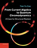 From Current Algebra to Quantum Chromodynamics : A Case for Structural Realism, Cao, Tian Yu, 1107411394