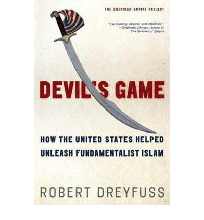 Download [ [ [ Devil's Game: How the United States Helped Unleash Fundamentalist Islam[ DEVIL'S GAME: HOW THE UNITED STATES HELPED UNLEASH FUNDAMENTALIST ISLAM ] By Dreyfuss, Robert ( Author )Sep-05-2000 Paperback pdf epub