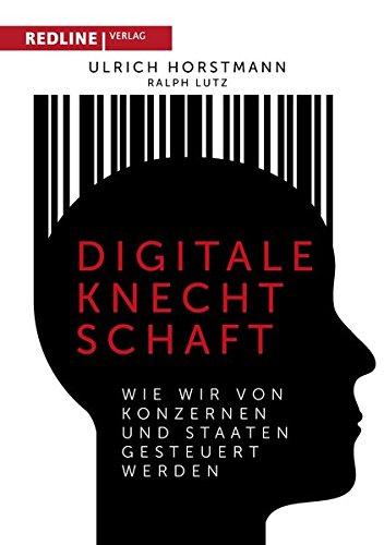 Digitale Knechtschaft  Wie Wir Von Konzernen Und Staaten Gesteuert Werden