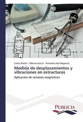Medida de desplazamientos y vibraciones en estructuras: Aplicación de sensores magnéticos (Spanish Edition)