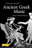 img - for Ancient Greek Music: A New Technical History by Stefan Hagel (2010-01-18) book / textbook / text book