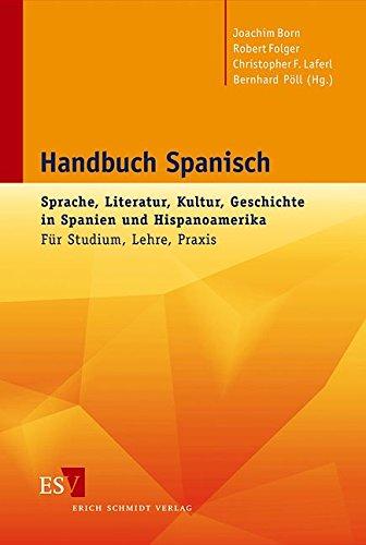 Handbuch Spanisch: Sprache, Literatur, Kultur, Geschichte in Spanien und Hispanoamerika Für Studium, Lehre, Praxis