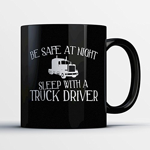 Monster Truck Driver Halloween Costume (Truck Driver Coffee Mug – Be Safe At Night Sleep With A Truck Driver - Funny 11 oz Black Ceramic Tea Cup - Humorous and Cute Truck Driver Gifts with Truck Driver Sayings)