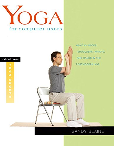 Yoga for Computer Users: Healthy Necks, Shoulders, Wrists, and Hands in the Postmodern Age (Rodmell Press Yoga Shorts)