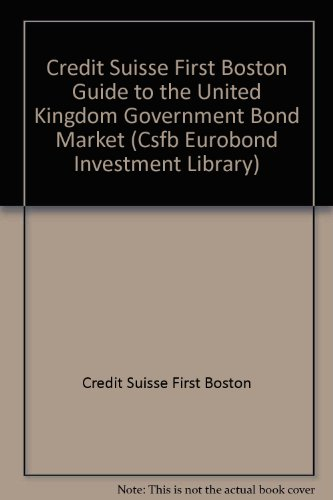 The Csfb Guide To The U  K  Government Bond Market  Structures  Trends And Analysis  Csfb Eurobond Investment Library
