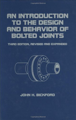 An Introduction to the Design and Behavior of Bolted Joints, Third Edition, Revised and Expanded (Mechanical Engineering) by John Bickford (1995-07-19) ()