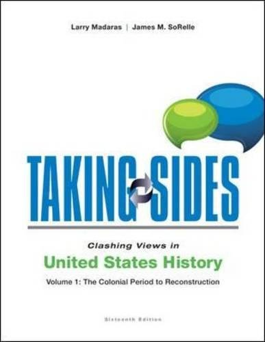 Taking Sides: Clashing Views in United States History, Volume 1: The Colonial Period to Reconstruction (Taking Sides. Clashing Views in United States History(2 Vol Set))