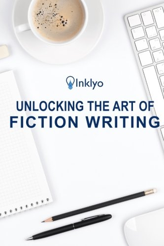 Unlocking the Art of Fiction Writing: The Eight Keys to Writing Great Fiction and Avoiding Dangerous Traps along the Way