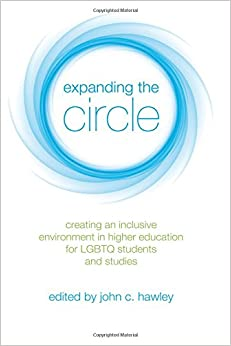 Book Expanding the Circle: Creating an Inclusive Environment in Higher Education for LGBTQ Students and Studies SUNY series in Queer Politics and Cultures