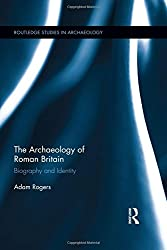 The Archaeology of Roman Britain: Biography and Identity (Routledge Studies in Archaeology)