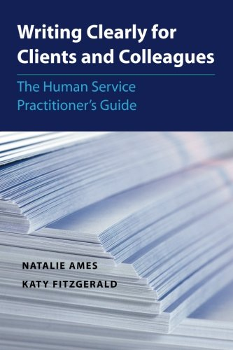 Writing Clearly for Clients and Colleagues: The Human Service Practitioner´s Guide