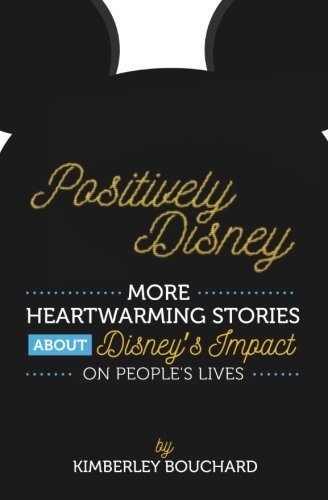 Positively Disney: More Heartwarming Stories About Disney's Impact On People's Lives (Volume 2) PDF