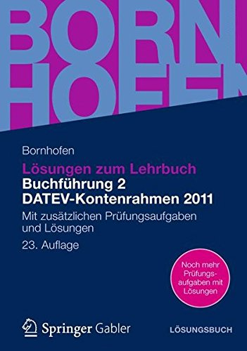 Lösungen zum Lehrbuch Buchführung 2 DATEV-Kontenrahmen 2011: Mit zusätzlichen Prüfungsaufgaben und Lösungen (Bornhofen Buchführung 2 LÖ)