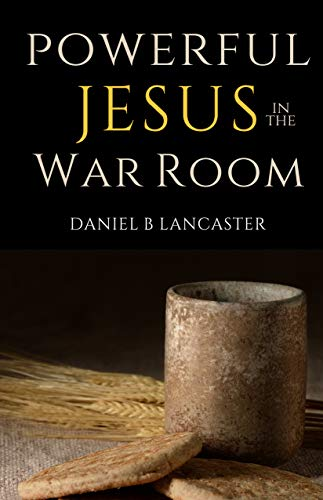 Powerful Jesus in the War Room: Discover the 8 Love Languages of Jesus (Battle Plan for Prayer Book 3)