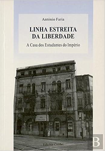 Linha Estreita de Liberdade A casa dos estudantes do império (Portuguese Edition): António Faria: 9789728288785: Amazon.com: Books