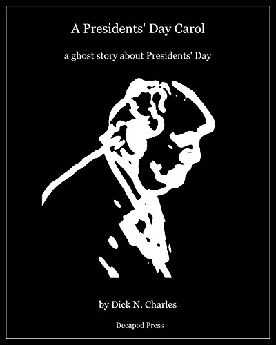 A Presidents' Day Carol: like a novel, only way shorter, being a ghost story about Presidents' Day