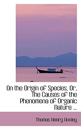On the Origin of Species, Or, The Causes of the Phenomena of Organic Nature ... (Bibliobazaar Reproduction Series)