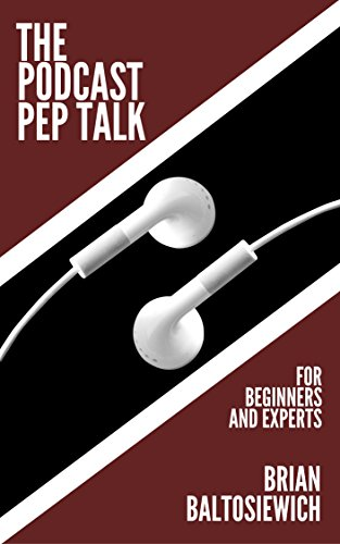 Amazon the podcast pep talk ebook brian baltosiewich kindle the podcast pep talk by baltosiewich brian fandeluxe PDF