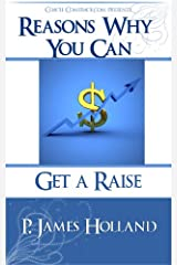 How to ask for a Raise! 10 easy steps to negotiating a raise, promotion, new job, ahead of the pack and start earning what you are worth (Reasons Why You Can - In Business Book 1) Kindle Edition