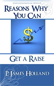 How to ask for a Raise! 10 easy steps to negotiating a raise, promotion, new job, ahead of the pack and start earning what you are worth (Reasons Why You Can - In Business)