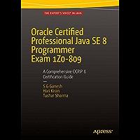 Oracle Certified Professional Java SE 8 Programmer Exam 1Z0-809: A Comprehensive OCPJP 8 Certification Guide: A Comprehensive OCPJP 8 Certification Guide