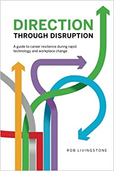 Direction Through Disruption: A guide to career resilience during rapid technology and workplace change