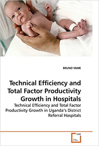 Technical Efficiency and Total Factor Productivity Growth in Hospitals: Technical Efficiency and Total Factor Productivity Growth in Uganda?s District Referral Hospitals