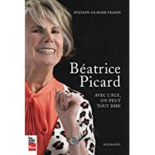 Béatrice Picard: Avec l'âge, on peut tout dire (French Edition)